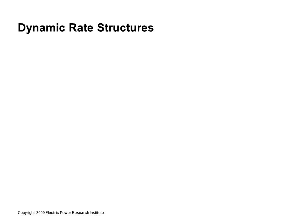 Copyright 2009 Electric Power Research Institute Dynamic Rate Structures