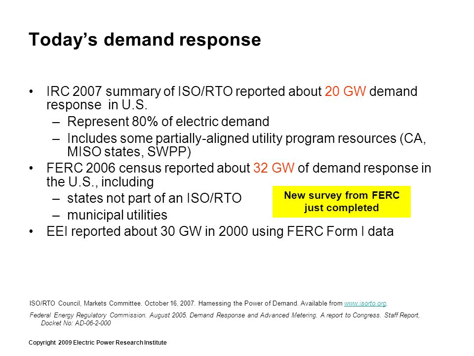 Copyright 2009 Electric Power Research Institute Todays demand response IRC 2007 summary of ISO/RTO reported about 20 GW demand response in U.S. –Repr