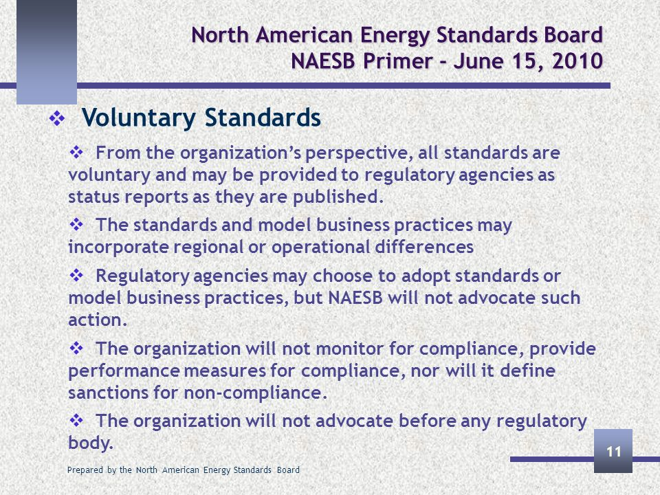 Prepared by the North American Energy Standards Board 11 North American Energy Standards Board NAESB Primer - June 15, 2010 Voluntary Standards From t