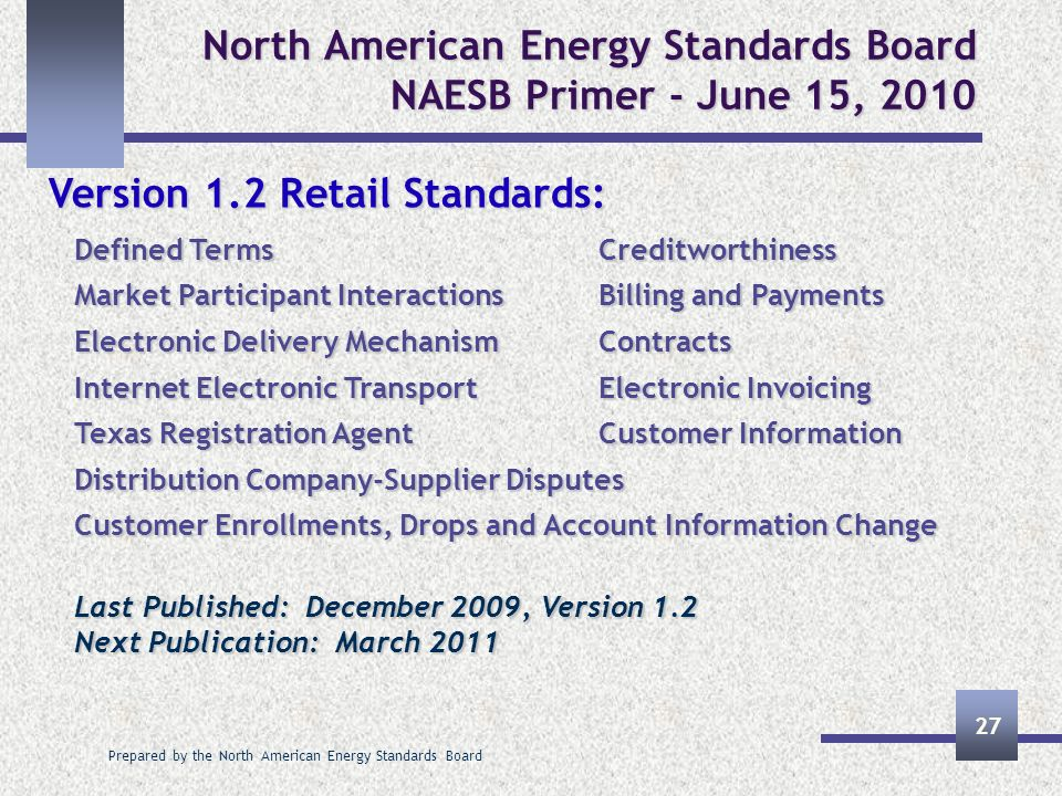 Prepared by the North American Energy Standards Board 27 North American Energy Standards Board NAESB Primer - June 15, 2010 Version 1.2 Retail Standar