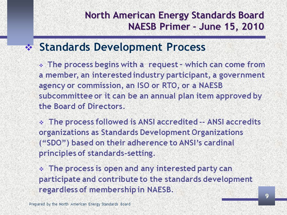 Prepared by the North American Energy Standards Board 9 North American Energy Standards Board NAESB Primer - June 15, 2010 Standards Development Proce