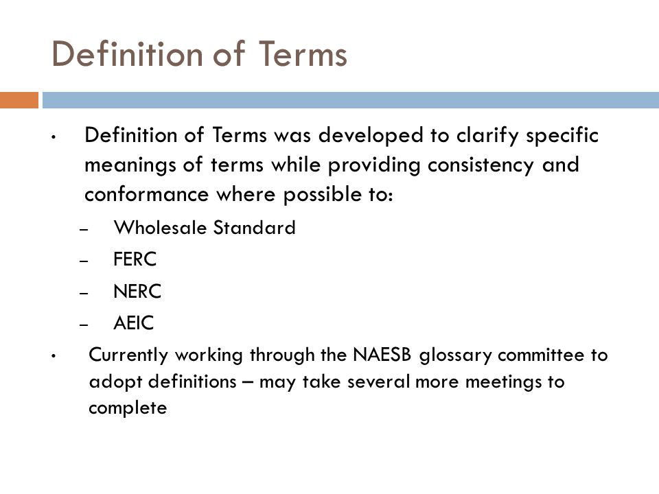Definition of Terms Definition of Terms was developed to clarify specific meanings of terms while providing consistency and conformance where possible