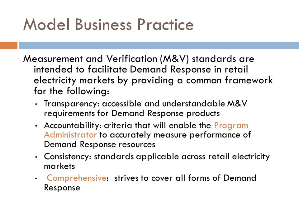 Model Business Practice Measurement and Verification (M&V) standards are intended to facilitate Demand Response in retail electricity markets by provi