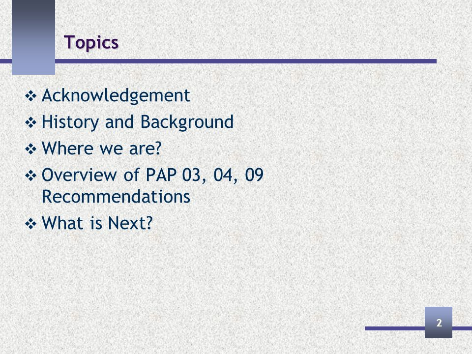 Topics Acknowledgement History and Background Where we are.