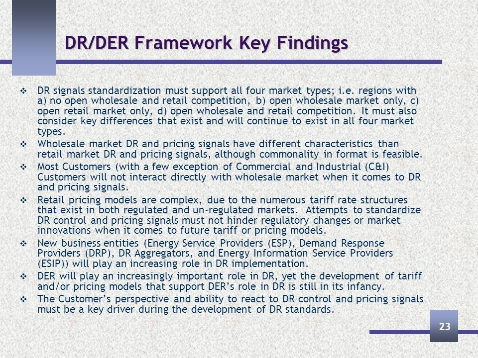 DR/DER Framework Key Findings DR signals standardization must support all four market types; i.e.