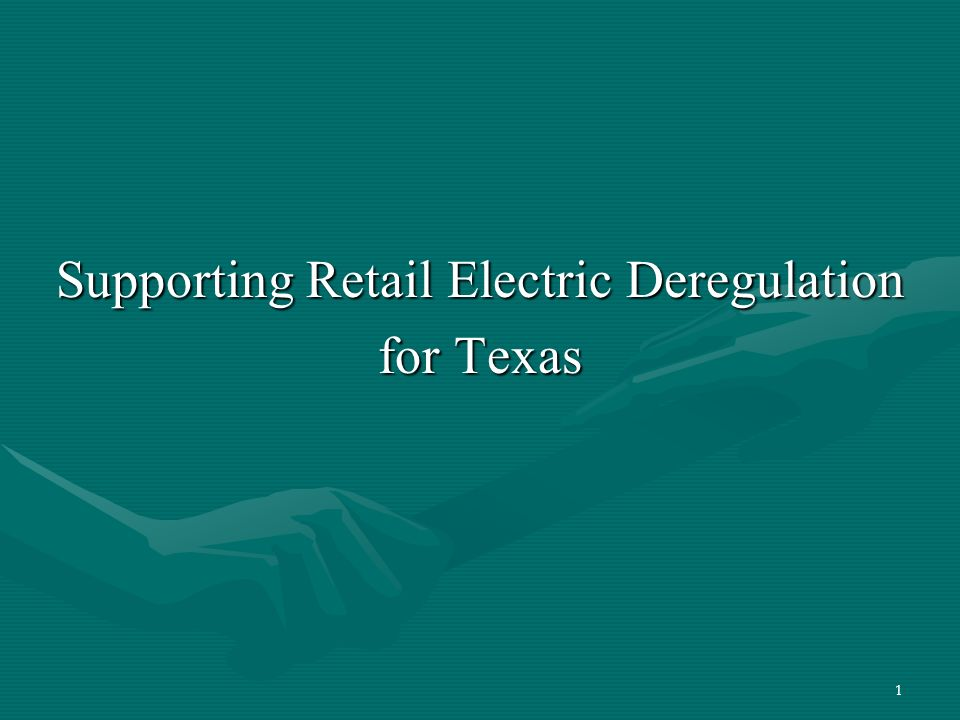 1 Supporting Retail Electric Deregulation for Texas