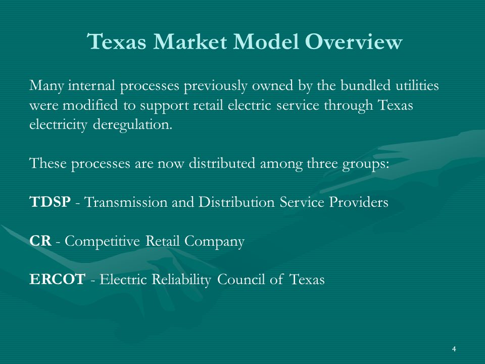 4 Texas Market Model Overview Many internal processes previously owned by the bundled utilities were modified to support retail electric service through Texas electricity deregulation.