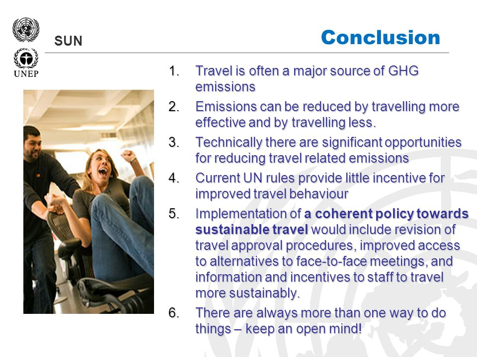 SUN Conclusion 1.Travel is often a major source of GHG emissions 2.Emissions can be reduced by travelling more effective and by travelling less. 3.Tec
