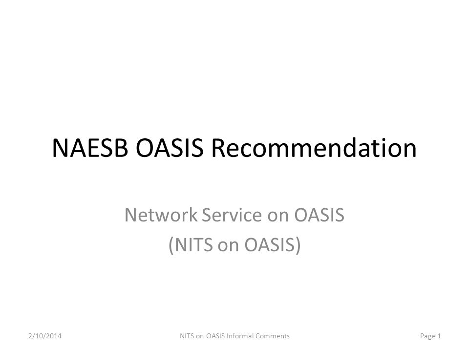 NAESB OASIS Recommendation Network Service on OASIS (NITS on OASIS) 2/10/2014Page 1NITS on OASIS Informal Comments