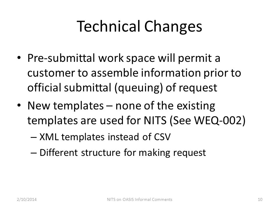 Technical Changes Pre-submittal work space will permit a customer to assemble information prior to official submittal (queuing) of request New templat
