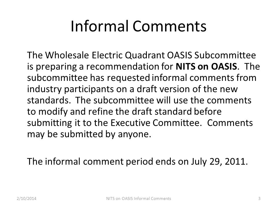 Informal Comments The Wholesale Electric Quadrant OASIS Subcommittee is preparing a recommendation for NITS on OASIS. The subcommittee has requested i