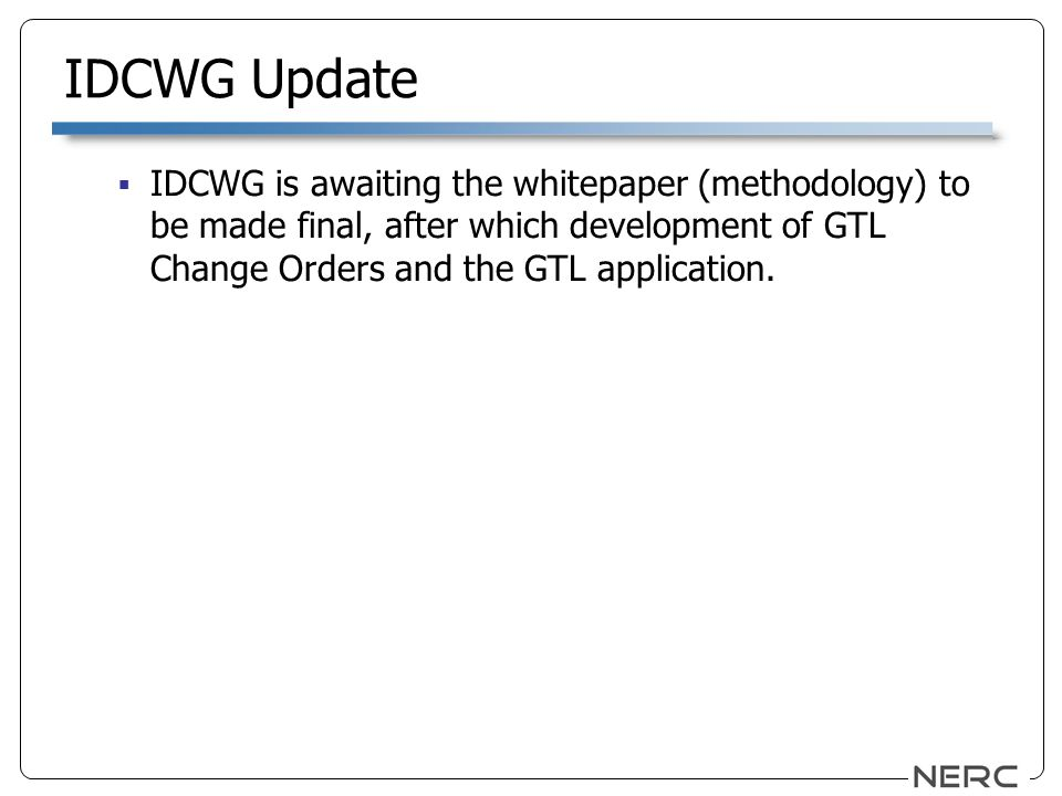 IDCWG Update IDCWG is awaiting the whitepaper (methodology) to be made final, after which development of GTL Change Orders and the GTL application.