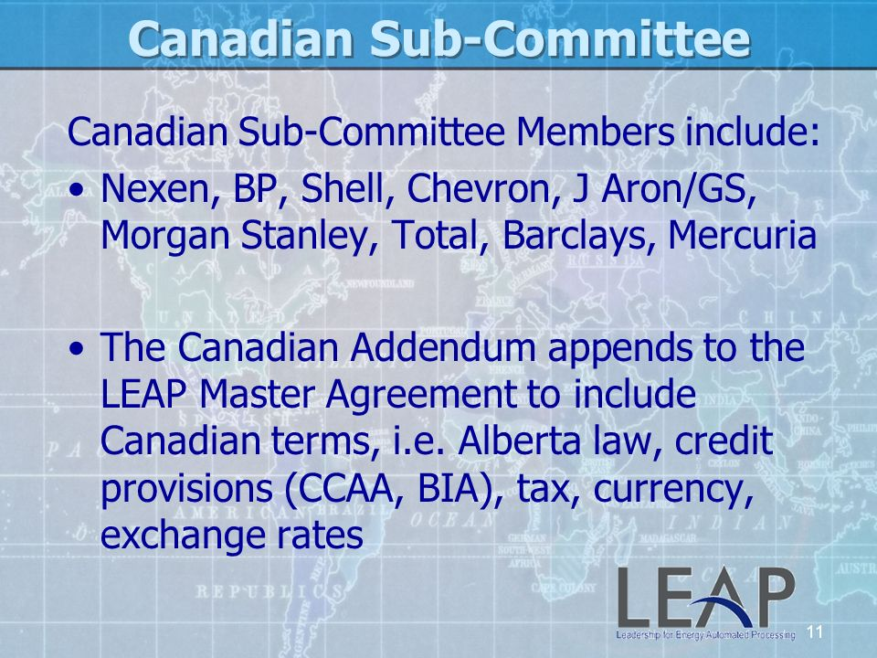 11 Canadian Sub-Committee Canadian Sub-Committee Members include: Nexen, BP, Shell, Chevron, J Aron/GS, Morgan Stanley, Total, Barclays, Mercuria The
