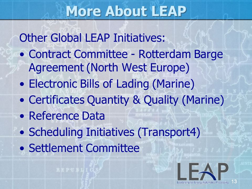 13 More About LEAP Other Global LEAP Initiatives: Contract Committee - Rotterdam Barge Agreement (North West Europe) Electronic Bills of Lading (Marin