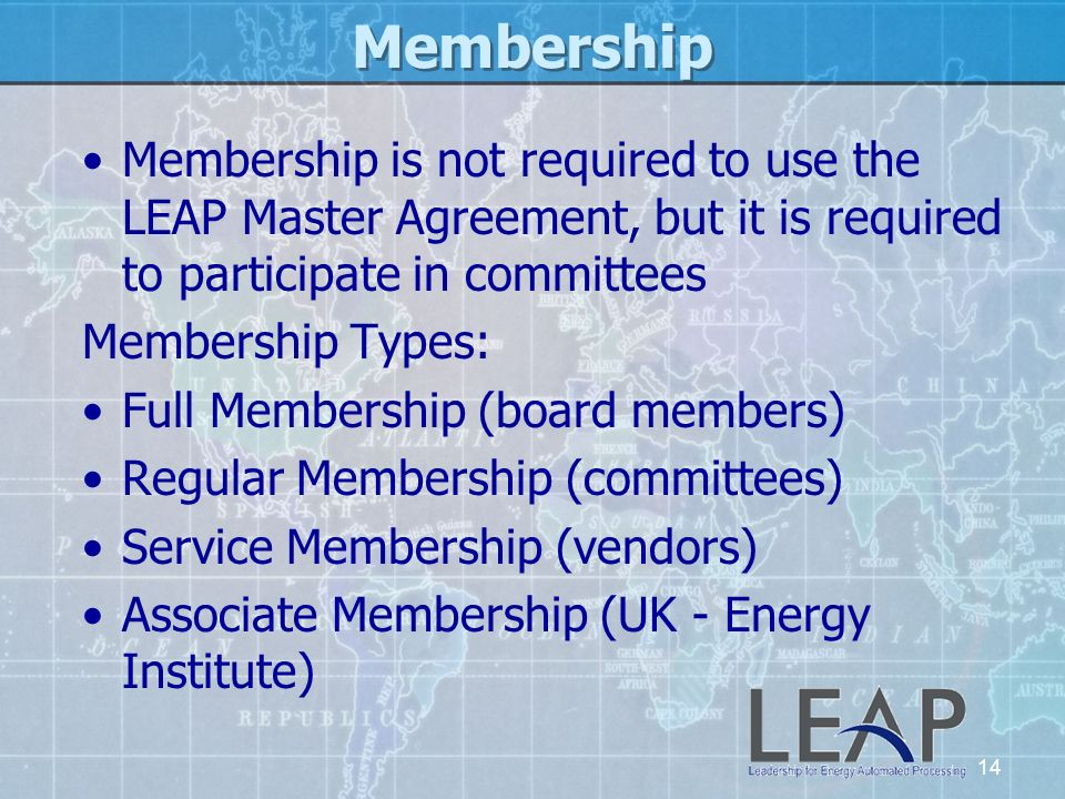 14 Membership Membership is not required to use the LEAP Master Agreement, but it is required to participate in committees Membership Types: Full Memb