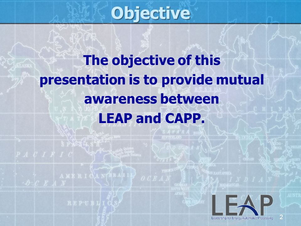 2 Objective The objective of this presentation is to provide mutual awareness between LEAP and CAPP.