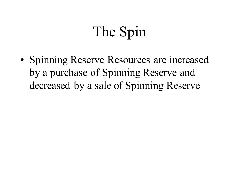 The Spin Spinning Reserve Resources are increased by a purchase of Spinning Reserve and decreased by a sale of Spinning Reserve