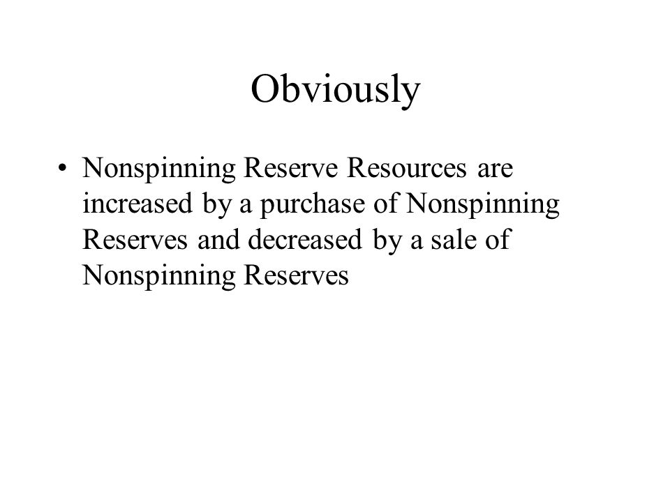 Obviously Nonspinning Reserve Resources are increased by a purchase of Nonspinning Reserves and decreased by a sale of Nonspinning Reserves