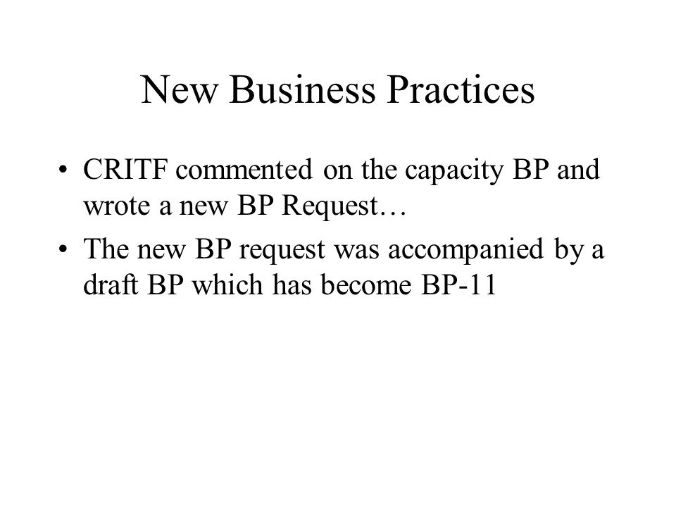 New Business Practices CRITF commented on the capacity BP and wrote a new BP Request… The new BP request was accompanied by a draft BP which has becom