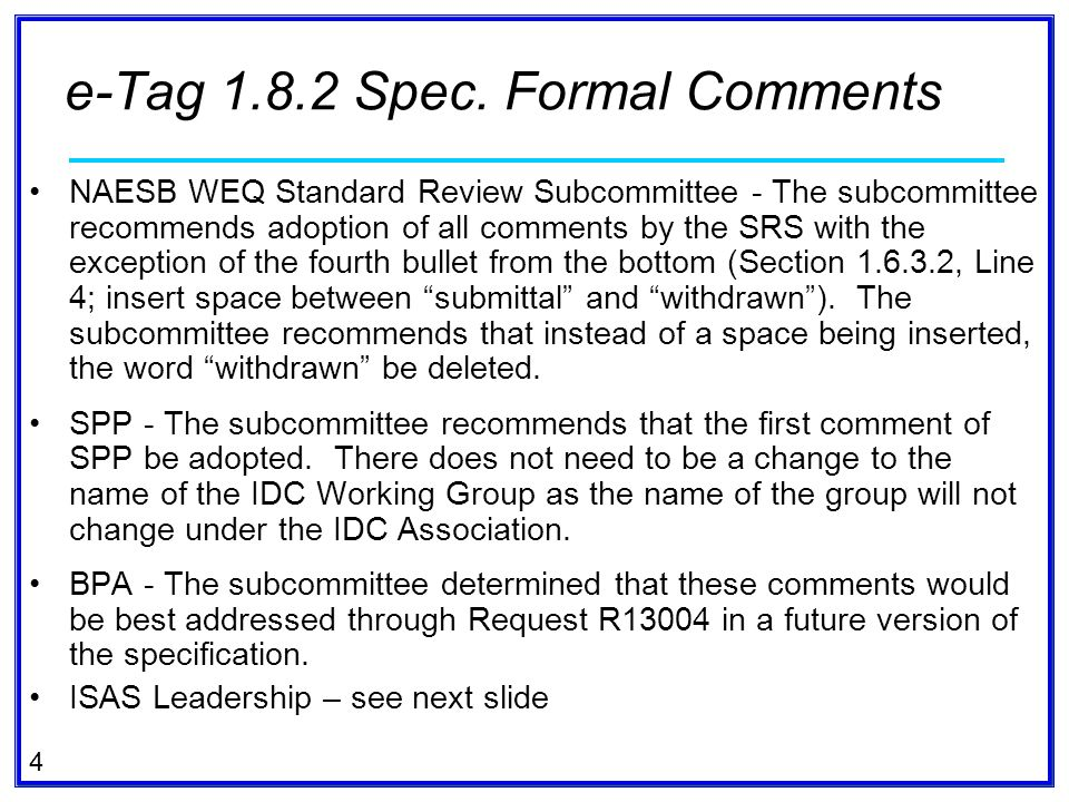 4 NAESB WEQ Standard Review Subcommittee - The subcommittee recommends adoption of all comments by the SRS with the exception of the fourth bullet fro