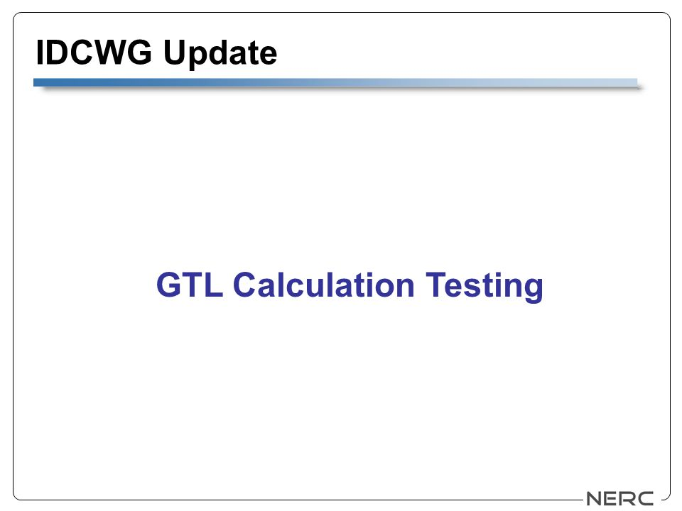 IDCWG Update GTL Calculation Testing