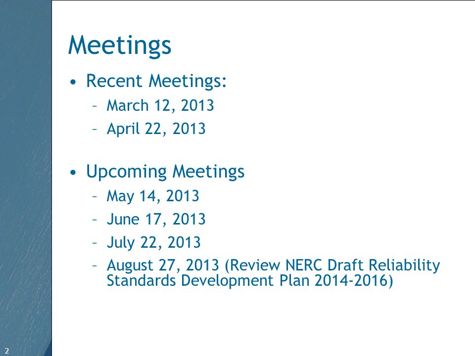2 Free Template from   2 Meetings Recent Meetings: –March 12, 2013 –April 22, 2013 Upcoming Meetings –May 14, 2013 –June 17, 2013 –July 22, 2013 –August 27, 2013 (Review NERC Draft Reliability Standards Development Plan )