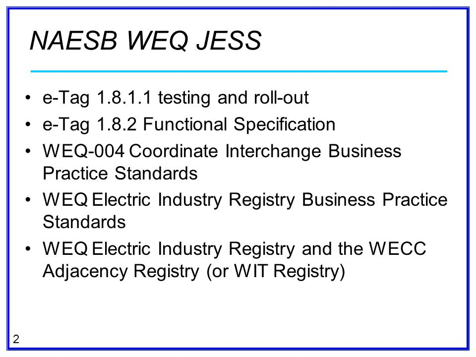 2 e-Tag 1.8.1.1 testing and roll-out e-Tag 1.8.2 Functional Specification WEQ-004 Coordinate Interchange Business Practice Standards WEQ Electric Indu
