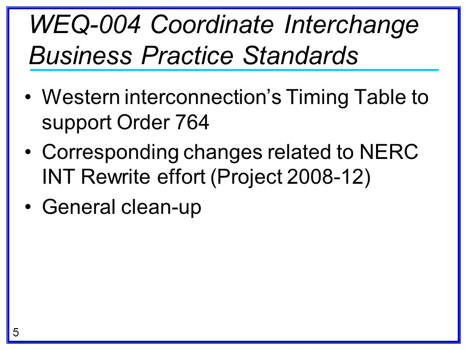 5 Western interconnections Timing Table to support Order 764 Corresponding changes related to NERC INT Rewrite effort (Project 2008-12) General clean-
