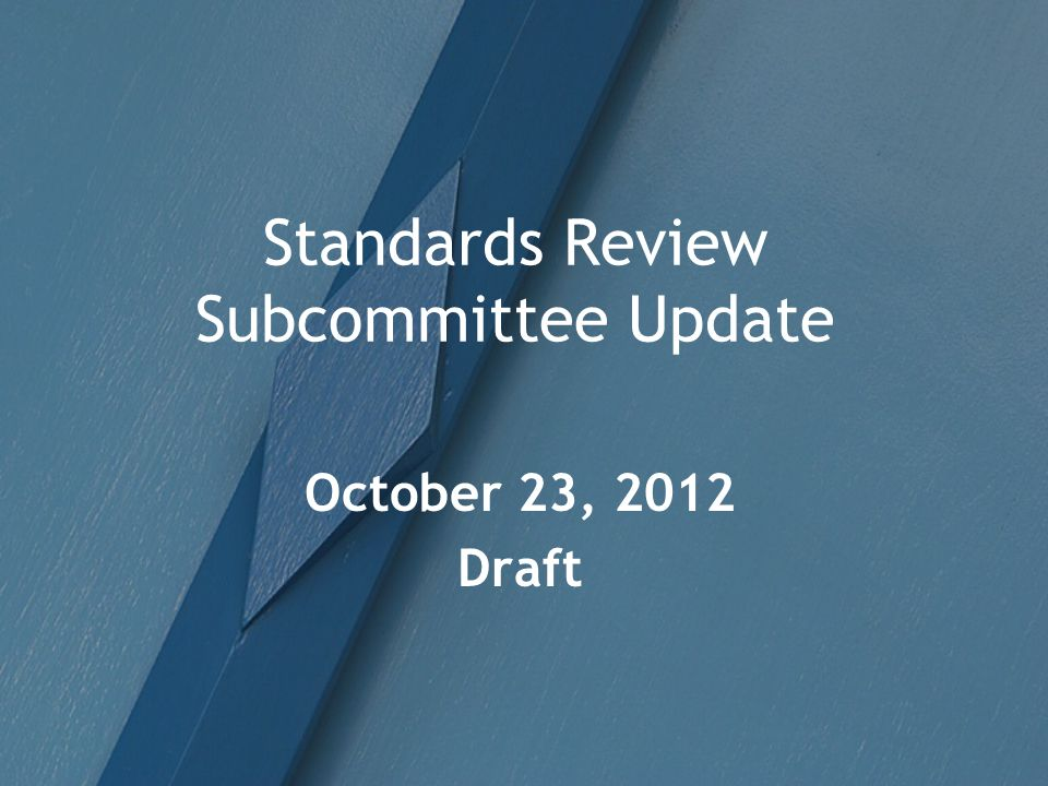 Standards Review Subcommittee Update October 23, 2012 Draft