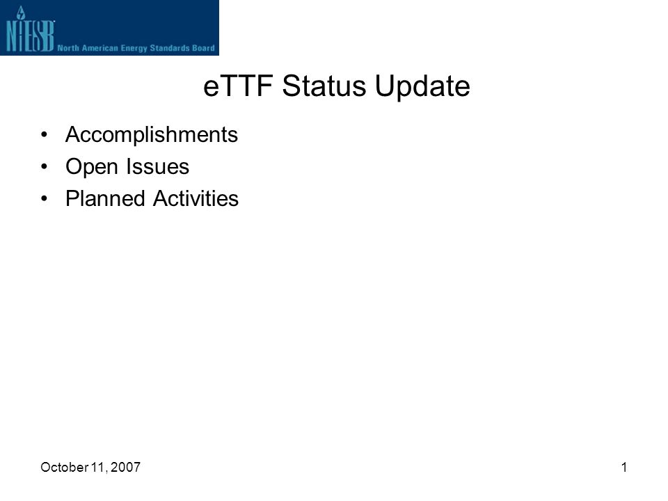 October 11, 20071 eTTF Status Update Accomplishments Open Issues Planned Activities