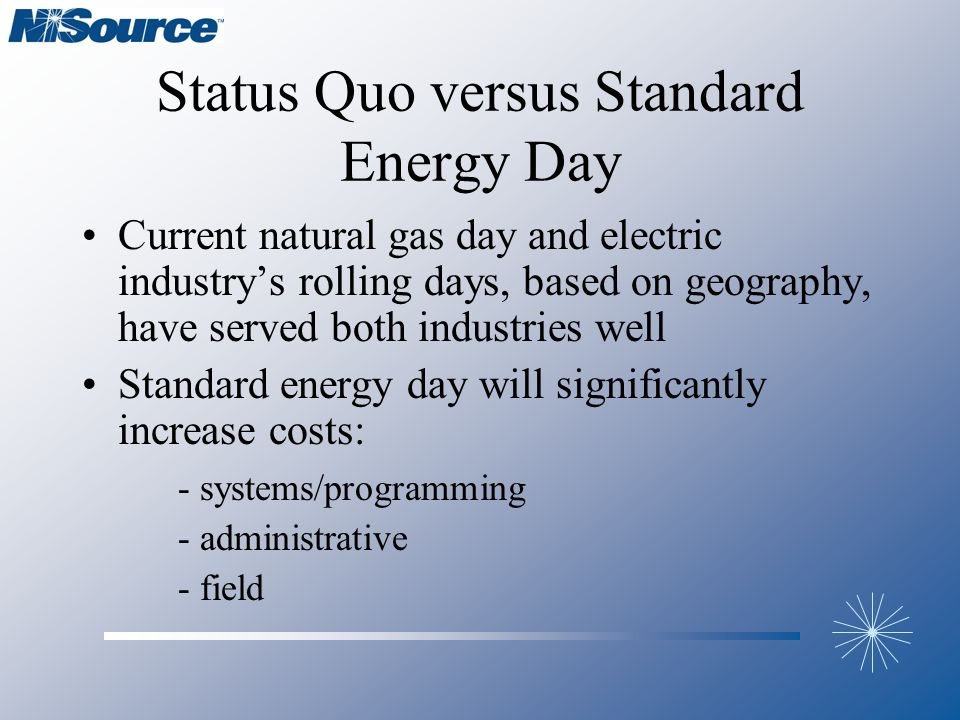 Status Quo versus Standard Energy Day Current natural gas day and electric industrys rolling days, based on geography, have served both industries wel