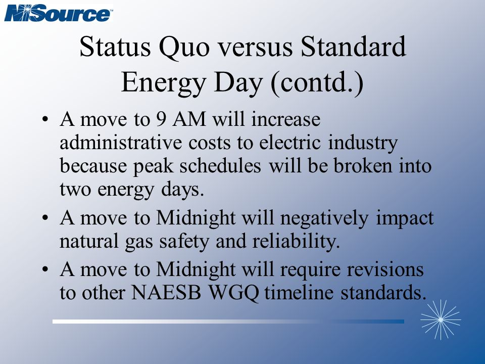 Status Quo versus Standard Energy Day (contd.) A move to 9 AM will increase administrative costs to electric industry because peak schedules will be b