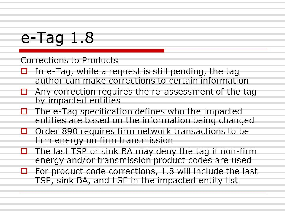 e-Tag 1.8 Corrections to Products In e-Tag, while a request is still pending, the tag author can make corrections to certain information Any correctio