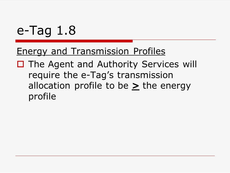 e-Tag 1.8 Energy and Transmission Profiles The Agent and Authority Services will require the e-Tags transmission allocation profile to be > the energy profile