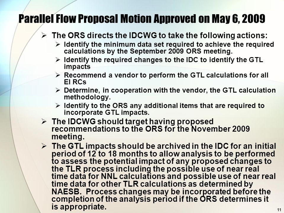 11 Parallel Flow Proposal Motion Approved on May 6, 2009 The ORS directs the IDCWG to take the following actions: Identify the minimum data set requir