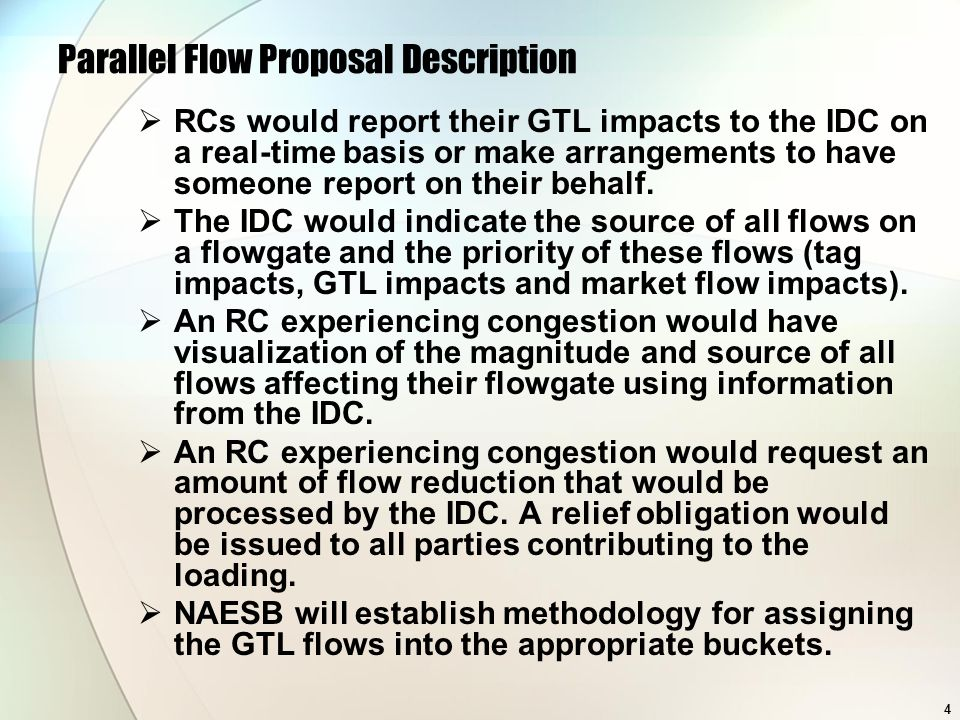 4 Parallel Flow Proposal Description RCs would report their GTL impacts to the IDC on a real-time basis or make arrangements to have someone report on