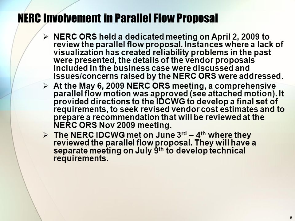 6 NERC Involvement in Parallel Flow Proposal NERC ORS held a dedicated meeting on April 2, 2009 to review the parallel flow proposal. Instances where