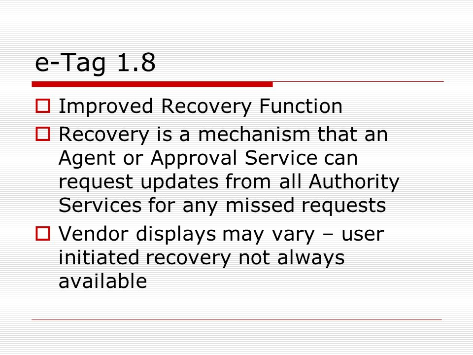 e-Tag 1.8 Improved Recovery Function Recovery is a mechanism that an Agent or Approval Service can request updates from all Authority Services for any