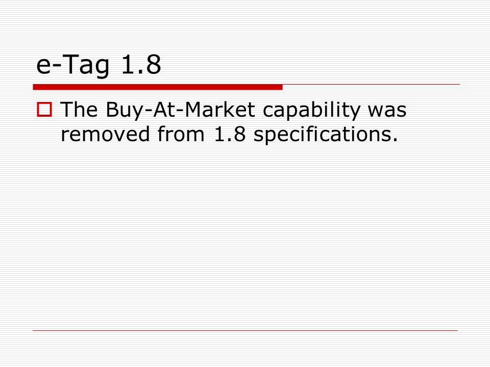 e-Tag 1.8 The Buy-At-Market capability was removed from 1.8 specifications.