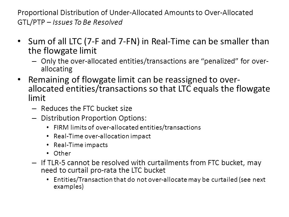 Proportional Distribution of Under-Allocated Amounts to Over-Allocated GTL/PTP – Issues To Be Resolved Sum of all LTC (7-F and 7-FN) in Real-Time can