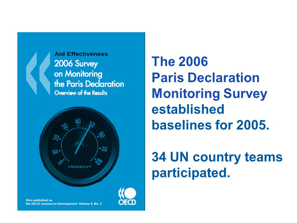 The 2006 Paris Declaration Monitoring Survey established baselines for 2005. 34 UN country teams participated.