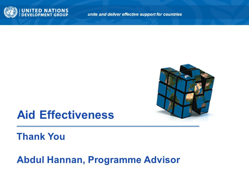 Thank You Abdul Hannan, Programme Advisor unite and deliver effective support for countries Aid Effectiveness