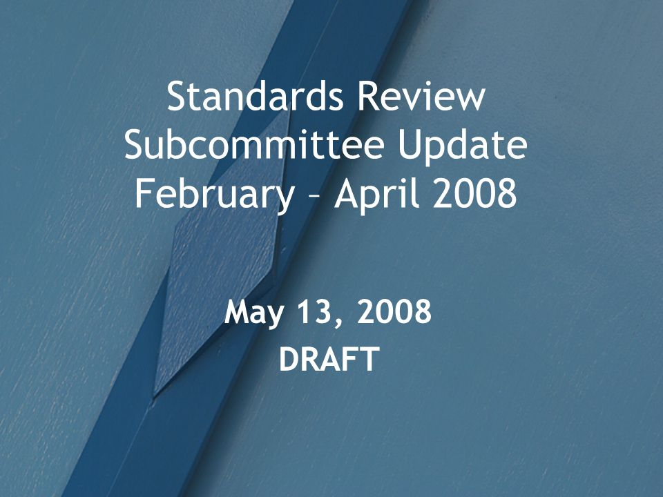 Standards Review Subcommittee Update February – April 2008 May 13, 2008 DRAFT