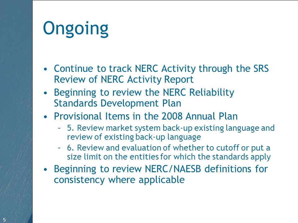 5 Free Template from   5 Ongoing Continue to track NERC Activity through the SRS Review of NERC Activity Report Beginning to review the NERC Reliability Standards Development Plan Provisional Items in the 2008 Annual Plan –5.