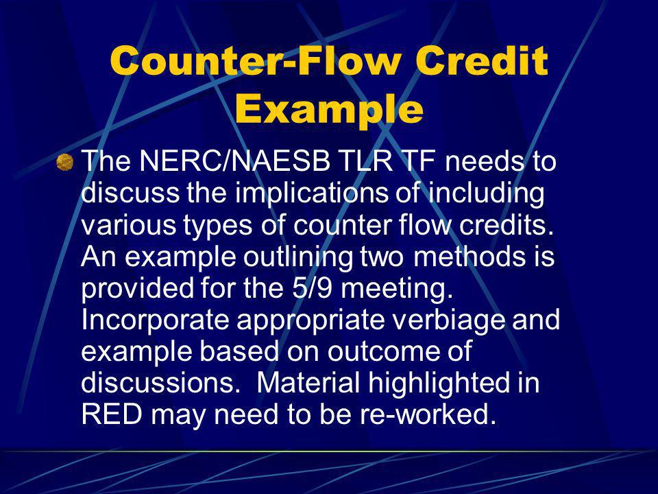 Counter-Flow Credit Example The NERC/NAESB TLR TF needs to discuss the implications of including various types of counter flow credits. An example out