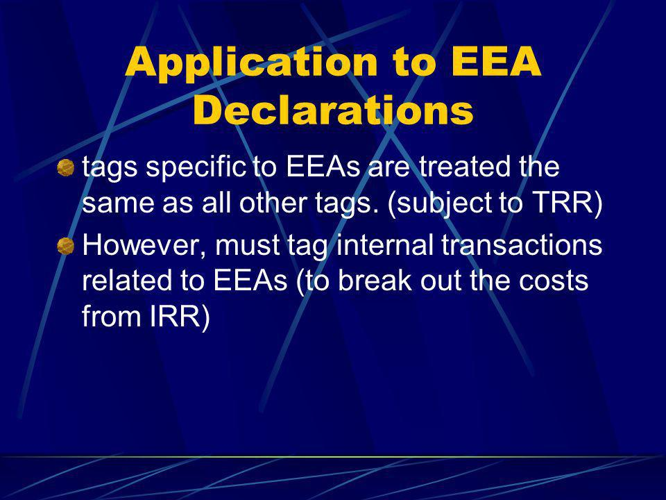 Application to EEA Declarations tags specific to EEAs are treated the same as all other tags. (subject to TRR) However, must tag internal transactions