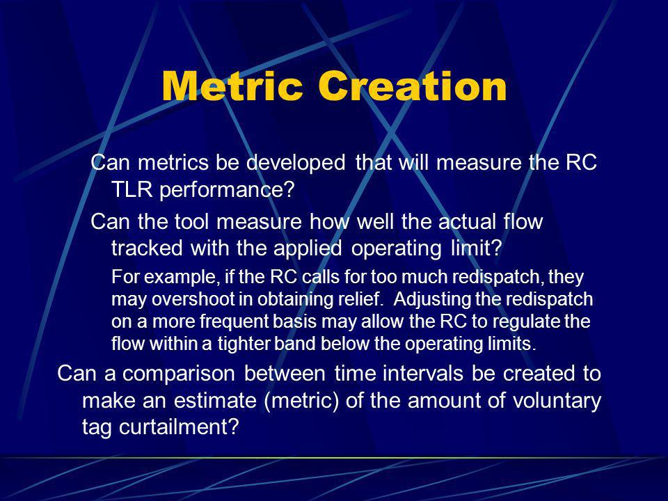 Metric Creation Can metrics be developed that will measure the RC TLR performance? Can the tool measure how well the actual flow tracked with the appl