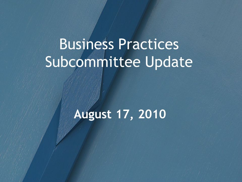 Business Practices Subcommittee Update August 17, 2010