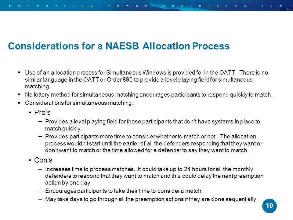 Considerations for a NAESB Allocation Process If NAESB goes forward with this process for simultaneous matching, the methodology option that the Transmission Provider employs for the allocation process should be up to the Transmission Provider.