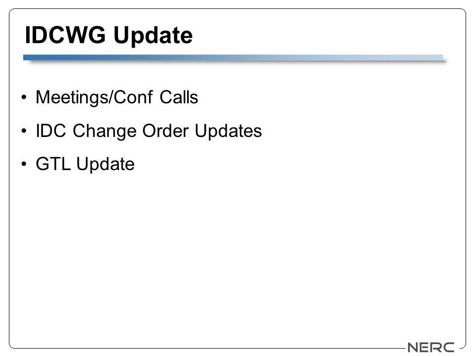 IDCWG Update Meetings/Conf Calls IDC Change Order Updates GTL Update